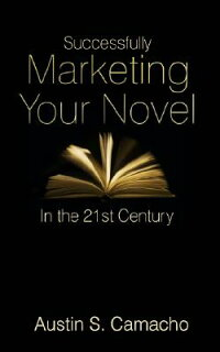 SuccessfullyMarketingYourNovelinthe21stCentury[AustinS.Camacho]