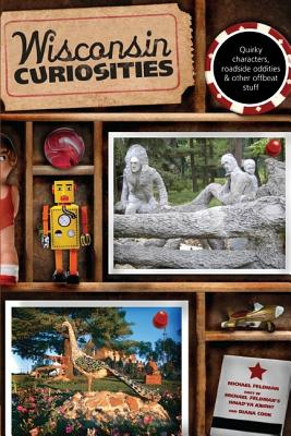 Wisconsin Curiosities: Quirky Characters, Roadside Oddities & Other Offbeat Stuff WISCONSIN CURIOSITIES 3/E (Wisconsin Curiosities: Quirky Characters Roadside Oddities & Other Offbeat Stuff) [ Michael Feldman ]