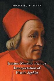 Icastes: Marsilio Ficino's Interpretation of Plato's Sophist ICASTES [ Michael J. B. Allen ]