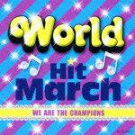 ワールド・ヒット・マーチ〜WE ARE THE CHAMPIONS〜