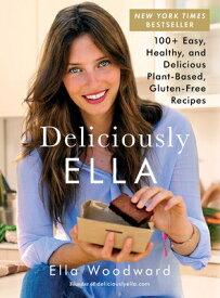 Deliciously Ella, 1: 100+ Easy, Healthy, and Delicious Plant-Based, Gluten-Free Recipes DELICIOUSLY ELLA 1 (Deliciously Ella) [ Ella Woodward ]