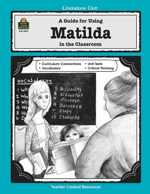 A Guide for Using Matilda in the Classroom LITERATURE UNIT GD FOR USING M (Literature Unit (Teacher Created Materials)) [ Grace Jasmine ]