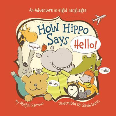 How Hippo Says Hello! HOW HIPPO SAYS HELLO (Little Traveler) [ Abigail Samoun ]