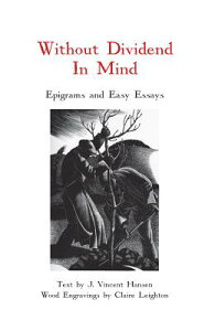 Without Dividend in Mind: Epigrams and Easy Essays WITHOUT DIVIDEND IN MIND [ J. Vincent Hansen ]