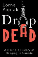 Drop Dead: A Horrible History of Hanging in Canada