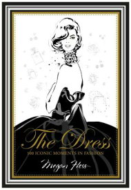 DRESS,THE:100 ICONIC MOMENTS IN FASHION [ MEGAN HESS ]