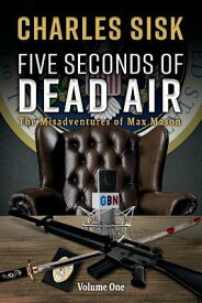 Five Seconds of Dead Air: The Misadventures of Max Mason 5 SECONDS OF DEAD AIR (Misadventures of Max Mason) [ Charles Sisk ]