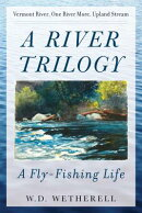 A River Trilogy: A Fly-Fishing Life