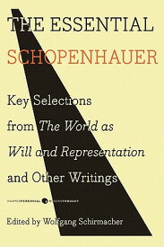 The Essential Schopenhauer: Key Selections from the World as Will and Representation and Other Writi ESSENTIAL SCHOPENHAUER (Harper Perennial Modern Thought) [ Arthur Schopenhauer ]