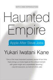 Haunted Empire: Apple After Steve Jobs HAUNTED EMPIRE [ Yukari Iwatani Kane ]