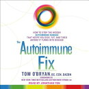 The Autoimmune Fix: How to Stop the Hidden Autoimmune Damage That Keeps You Sick, Fat, and Tired Bef
