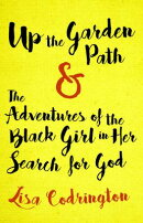 Up the Garden Path & the Adventures of the Black Girl in Her Search for God