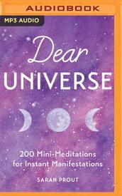 Dear Universe: 200 Mini-Meditations for Instant Manifestations DEAR UNIVERSE M [ Sarah Prout ]