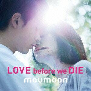 LOVE before we DIE [ moumoon ]