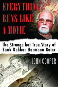 EverythingRunsLikeaMovie:TheStrangeButTrueStoryofBankRobberHermannBeier[JohnCooper]