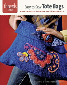 Easy-To-Sew Tote Bags: Make Shoppers, Shoulder Bags & Carry-Alls EASY-TO-SEW TOTE BAGS (Threads Selects) [ Editors of Threads ]