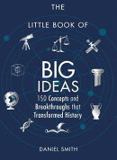 The Little Book of Big Ideas: 150 Concepts and Breakthroughs That Transformed History