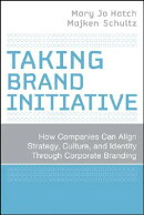 Taking Brand Initiative: How Companies Can Align Strategy, Culture, and Identity Through Corporate B