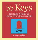 55 Keys: Tips, Tricks and Tidbits for Living a Happy and Successful Life