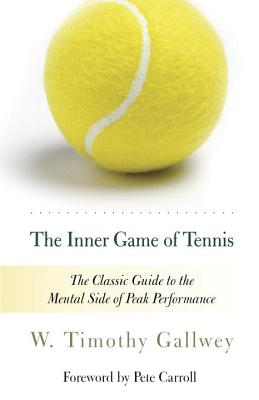 The Inner Game of Tennis: The Classic Guide to the Mental Side of Peak Performance INNER GAME OF TENNIS REV/E [ W. Timothy Gallwey ]