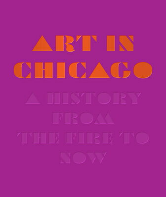 Art in Chicago: A History from the Fire to Now ART IN CHICAGO [ Maggie Taft ]