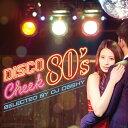 ディスコ・チーク 80's selected by DJ OSSHY [ DJ OSSHY ]