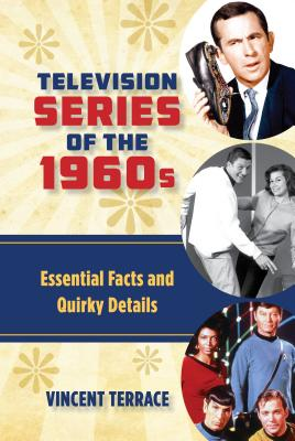 Television Series of the 1960s: Essential Facts and Quirky Details TELEVISION SERIES OF THE 1960S [ Vincent Terrace ]