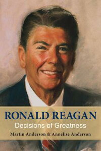 RonaldReagan:DecisionsofGreatness[AnneliseAnderson]