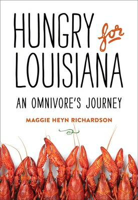 Hungry for Louisiana: An Omnivore's Journey HUNGRY FOR LOUISIANA [ Maggie Heyn Richardson ]