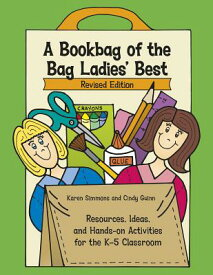 A Bookbag of the Bag Ladies' Best: Resources, Ideas, and Hands-On Activities for the K-5 Classroom BOOKBAG OF THE BAG LADIES BEST (Maupin House) [ Cindy Guinn ]