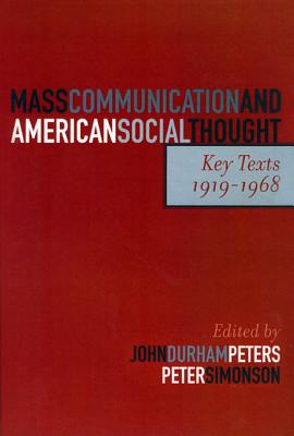 Mass Communication and American Social Thought: Key Texts, 1919-1968 MASS COMMUNICATION & AMER SOCI (Critical Media Studies (Hardcover)) [ John Durham Peters ]