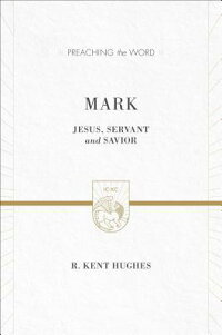 Mark:Jesus,ServantandSavior[R.KentHughes]