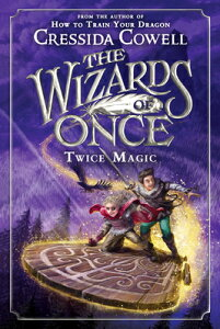 The Wizards of Once: Twice Magic WIZARDS OF ONCE TWICE MAGIC (Wizards of Once) [ Cressida Cowell ]