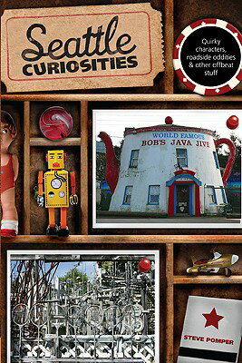 Seattle Curiosities: Quirky Characters, Roadside Oddities & Other Offbeat Stuff SEATTLE CURIOSITIES (Seattle Curiosities: Quirky Characters, Roadside Oddities & Other Offbeat Stuff) [ Steve Pomper ]