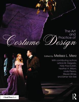 The Art and Practice of Costume Design ART & PRAC OF COSTUME DESIGN [ Melissa Merz ]