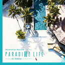 PARADISE LIFE mixed by DJ KENTA(ZZ PRODUCTION)