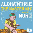ALOHA`N'IRIE THE MASTER MIX -This is Lovers Rock H.I. Style- mixed by MURO [ MURO ]
