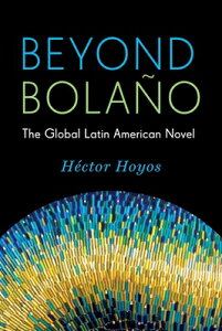 Beyond Bolao: The Global Latin American Novel BEYOND BOLAO (Literature Now) [ H'Ctor Hoyos ]