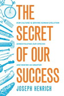 The Secret of Our Success: How Culture Is Driving Human Evolution, Domesticating Our Species, and Ma