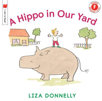 A Hippo in Our Yard HIPPO IN OUR YARD (I Like to Read(r)) [ Liza Donnelly ]