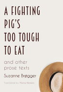 A Fighting Pig's Too Tough to Eat: And Other Prose Texts