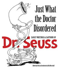 JustWhattheDoctorDisordered:EarlyWritingsandCartoonsofDr.Seuss[DrSeuss]