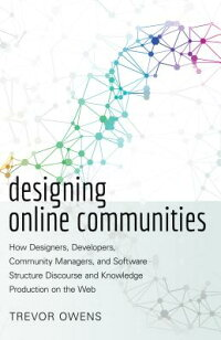 DesigningOnlineCommunities:HowDesigners,Developers,CommunityManagers,andSoftwareStructure[TrevorOwens]