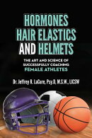 Hormones, Hair Elastics, and a Helmet: The Art and Science of Successfully Coaching Female Athletes