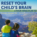 Reset Your Child's Brain: A Four-Week Plan to End Meltdowns, Raise Grades, and Boost Social Skills b
