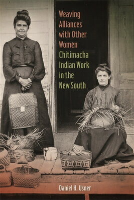 Weaving Alliances with Other Women: Chitimacha Indian Work in the New South WEAVING ALLIANCES W/OTHER WOME (Mercer University Lamar Memorial Lectures) [ Daniel H. Usner ]