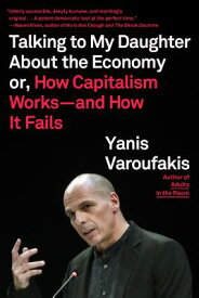 Talking to My Daughter about the Economy: Or, How Capitalism Works--And How It Fails TALKING TO MY DAUGHTER ABT THE [ Yanis Varoufakis ]