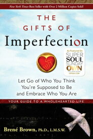The Gifts of Imperfection: Let Go of Who You Think You're Supposed to Be and Embrace Who You Are GIFTS OF IMPERFECTION [ Brene Brown ]