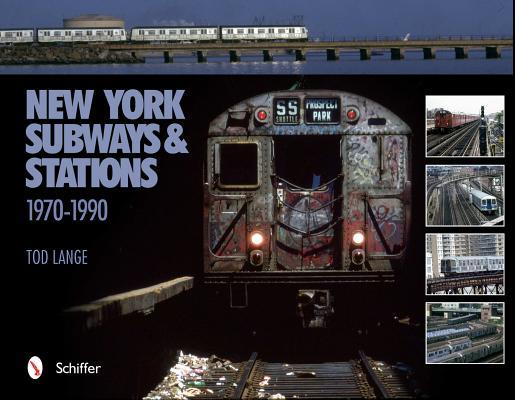 New York Subways & Stations: 1970-1990 NEW YORK SUBWAYS & STATIONS [ Tod Lange ]