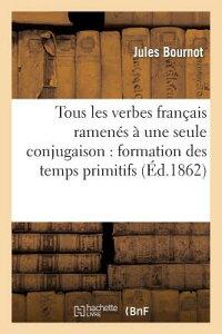 Æ¥½å¤©ãƒ–ックス Tous Les Verbes Francais Ramenes A Une Seule Conjugaison Formation Des Temps Primitifs Au Moyen De Jules Bournot 9782013258517 Æ´‹æ›¸
